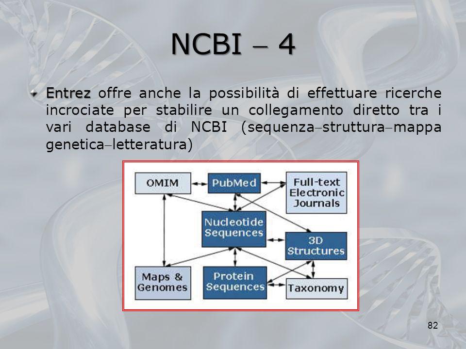 NCBI 4 82 Entrez Entrez offre anche la possibilità di effettuare ricerche incrociate per stabilire un collegamento diretto tra i vari database di NCBI