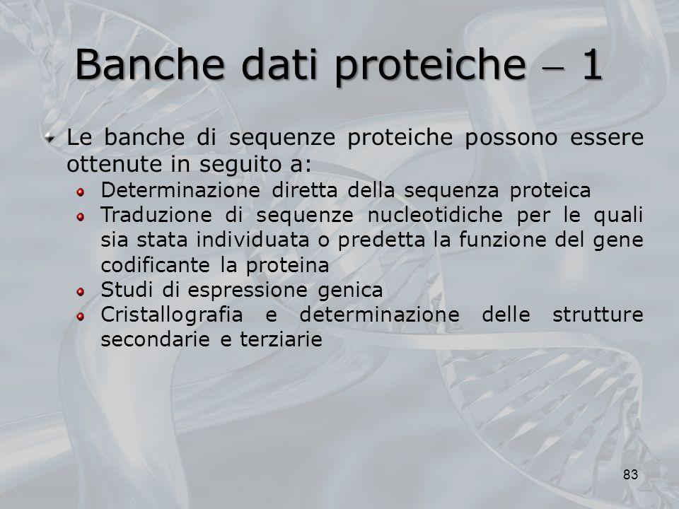 Banche dati proteiche 1 83 Le banche di sequenze proteiche possono essere ottenute in seguito a: Determinazione diretta della sequenza proteica Traduz