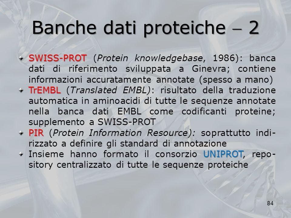 Banche dati proteiche 2 84 SWISS-PROT SWISS-PROT (Protein knowledgebase, 1986): banca dati di riferimento sviluppata a Ginevra; contiene informazioni