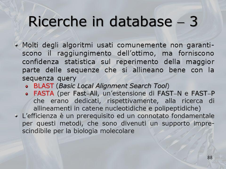 Ricerche in database 3 88 Molti degli algoritmi usati comunemente non garanti- scono il raggiungimento dellottimo, ma forniscono confidenza statistica
