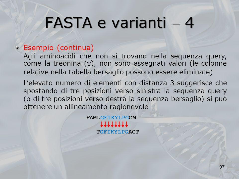 FASTA e varianti 4 97 Esempio (continua) treonina Agli aminoacidi che non si trovano nella sequenza query, come la treonina ( T ), non sono assegnati