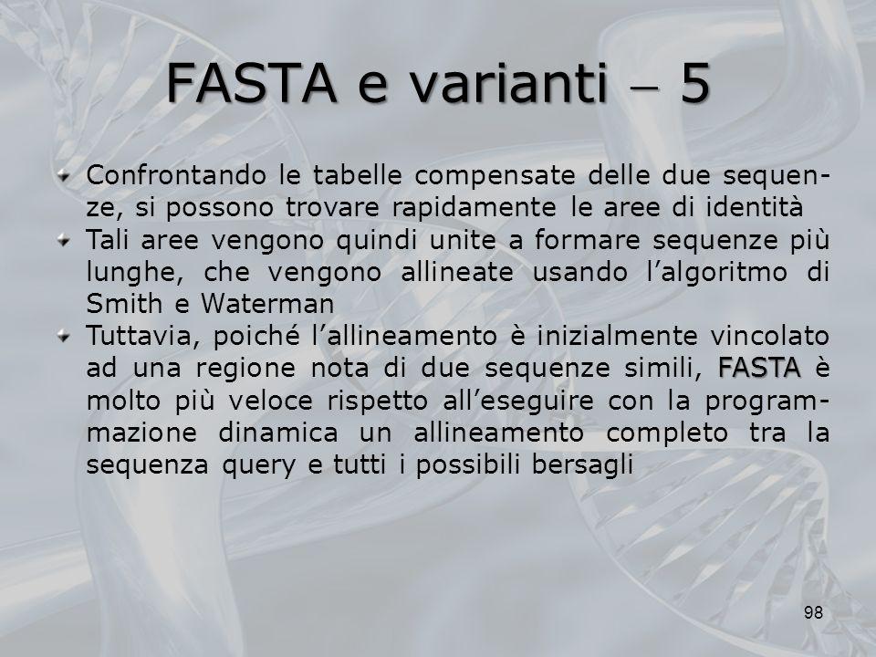 FASTA e varianti 5 98 Confrontando le tabelle compensate delle due sequen- ze, si possono trovare rapidamente le aree di identità Tali aree vengono qu