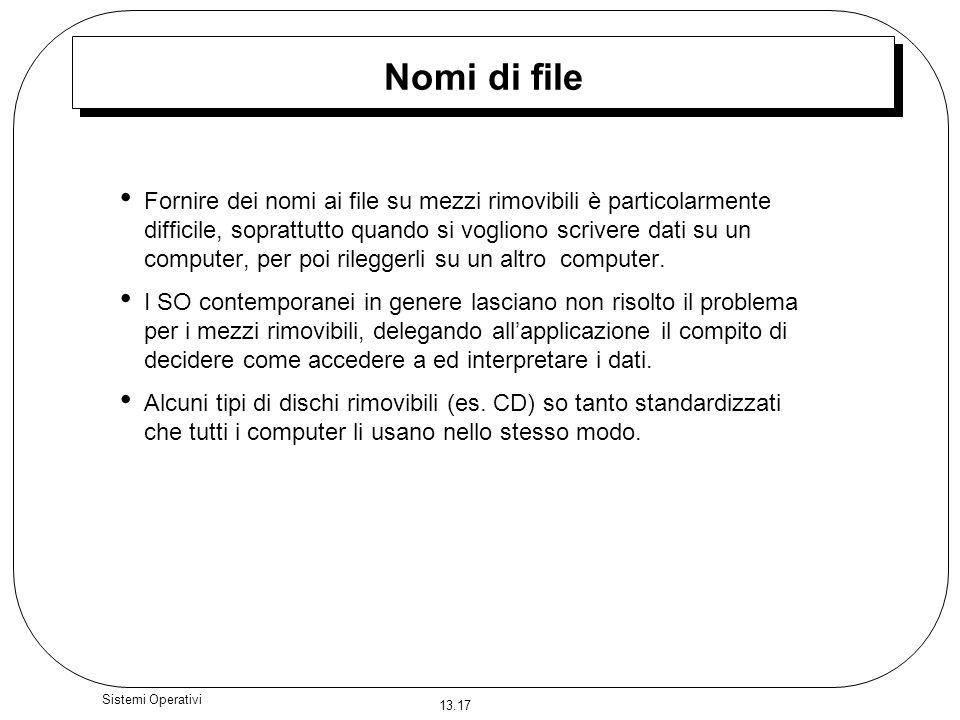 13.17 Sistemi Operativi Nomi di file Fornire dei nomi ai file su mezzi rimovibili è particolarmente difficile, soprattutto quando si vogliono scrivere