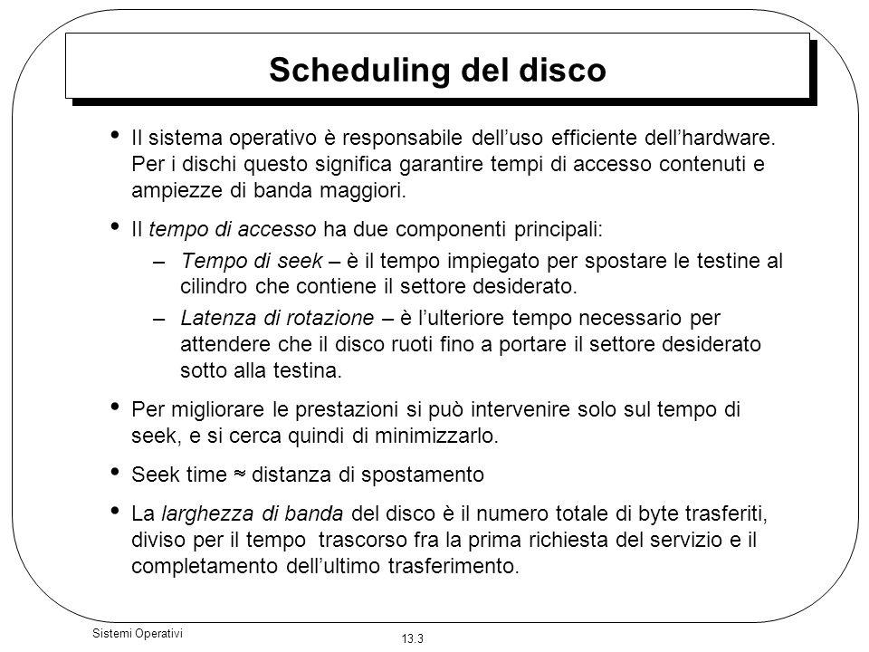 13.3 Sistemi Operativi Scheduling del disco Il sistema operativo è responsabile delluso efficiente dellhardware. Per i dischi questo significa garanti