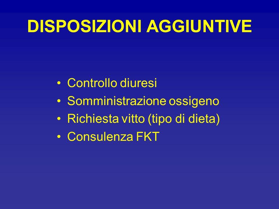 DISPOSIZIONI AGGIUNTIVE Controllo diuresi Somministrazione ossigeno Richiesta vitto (tipo di dieta) Consulenza FKT