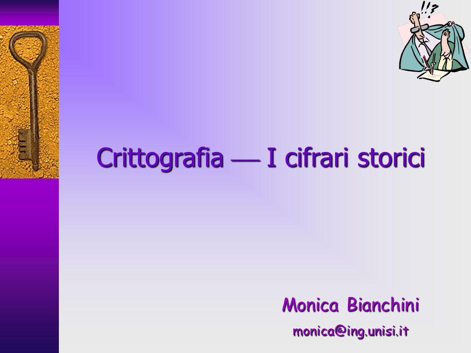 Crittografia I cifrari storici Monica Bianchini monica@ing.unisi.it