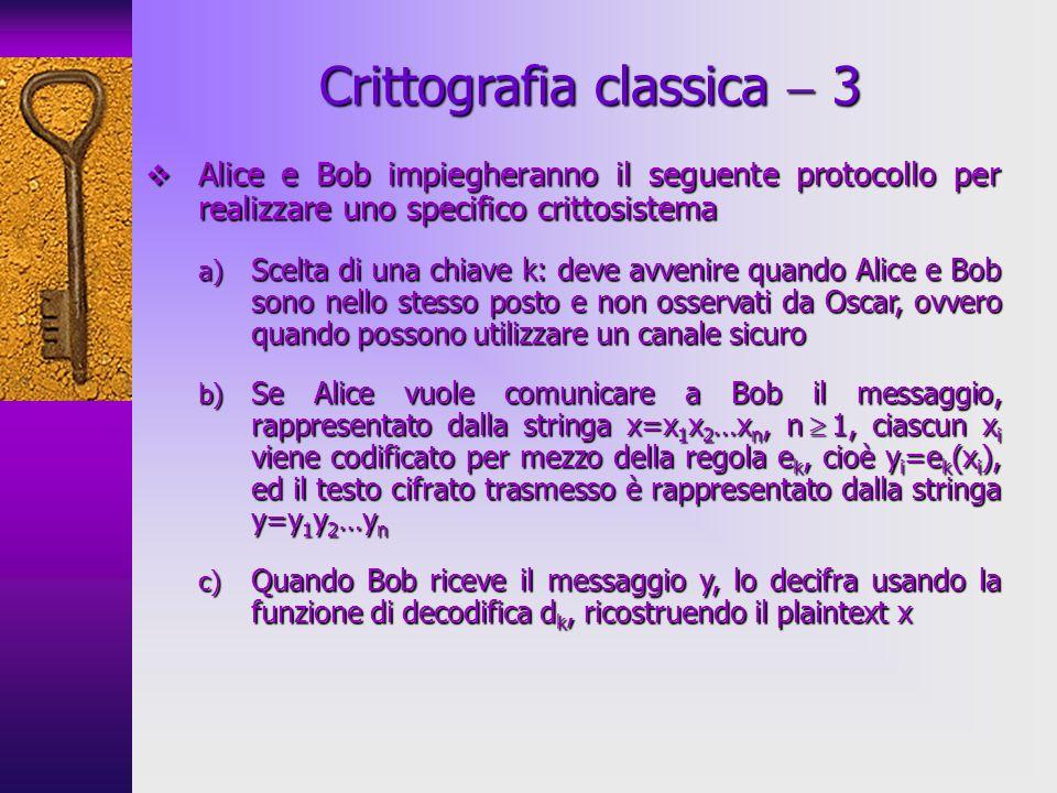 Alice e Bob impiegheranno il seguente protocollo per realizzare uno specifico crittosistema Alice e Bob impiegheranno il seguente protocollo per reali