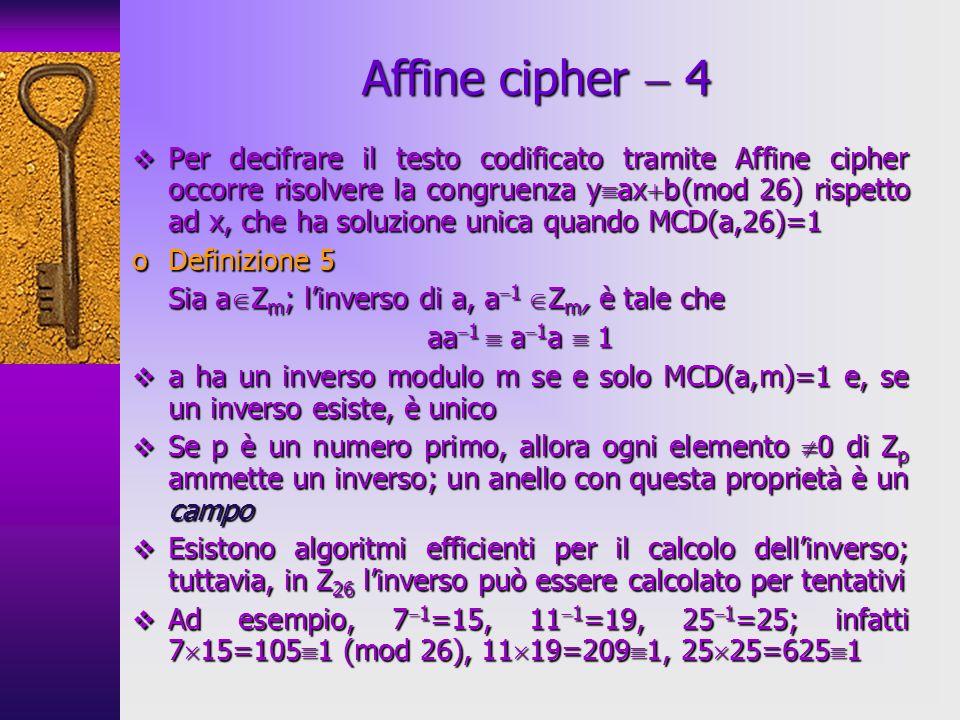 Per decifrare il testo codificato tramite Affine cipher occorre risolvere la congruenza y ax b (mod 26) rispetto ad x, che ha soluzione unica quando M