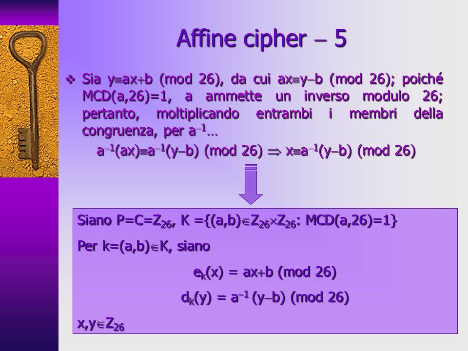 Sia y ax b (mod 26), da cui ax y b (mod 26); poiché MCD(a,26)=1, a ammette un inverso modulo 26; pertanto, moltiplicando entrambi i membri della congr