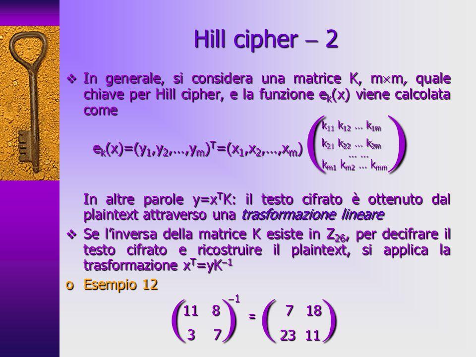 In generale, si considera una matrice K, m m, quale chiave per Hill cipher, e la funzione e k (x) viene calcolata come In generale, si considera una m