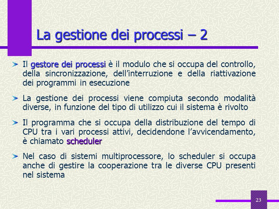 23 gestore dei processi Il gestore dei processi è il modulo che si occupa del controllo, della sincronizzazione, dellinterruzione e della riattivazion