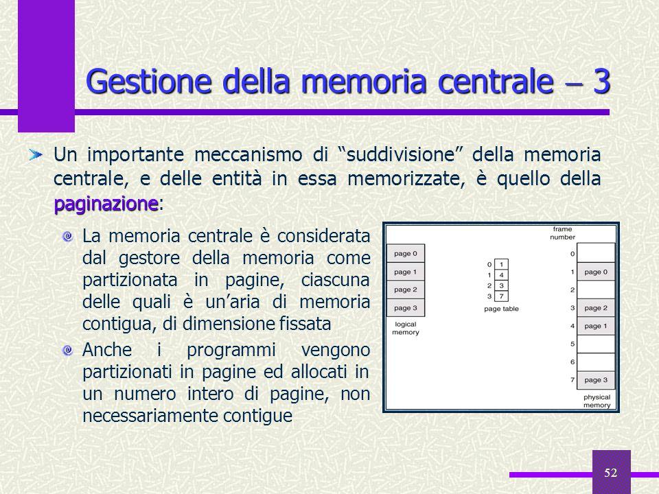 52 Gestione della memoria centrale 3 La memoria centrale è considerata dal gestore della memoria come partizionata in pagine, ciascuna delle quali è u