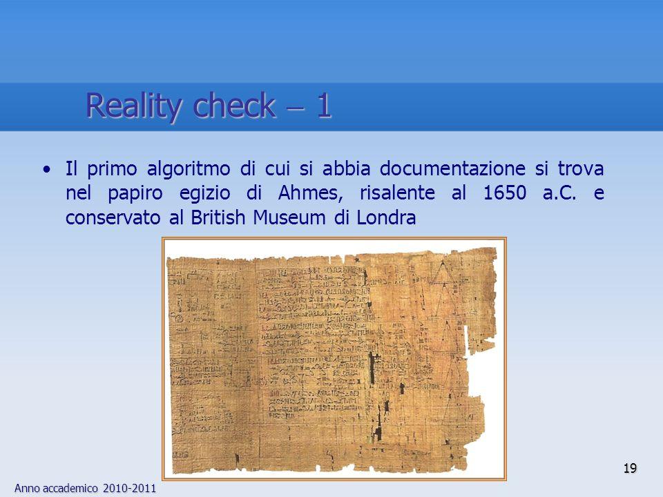 Anno accademico 2010-2011 19 Il primo algoritmo di cui si abbia documentazione si trova nel papiro egizio di Ahmes, risalente al 1650 a.C. e conservat