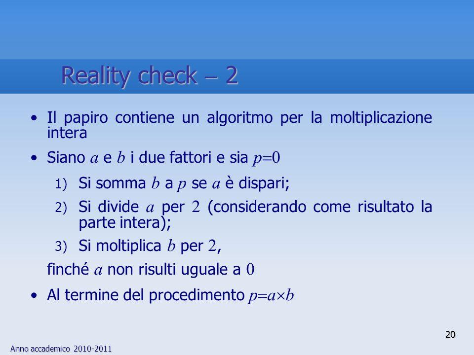 Anno accademico 2010-2011 20 Il papiro contiene un algoritmo per la moltiplicazione intera Siano a e b i due fattori e sia p 0 1) Si somma b a p se a