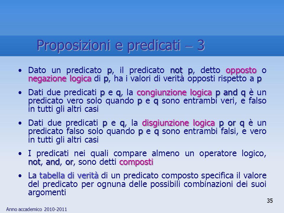 Anno accademico 2010-2011 35 pnot popposto negazione logica ppDato un predicato p, il predicato not p, detto opposto o negazione logica di p, ha i val