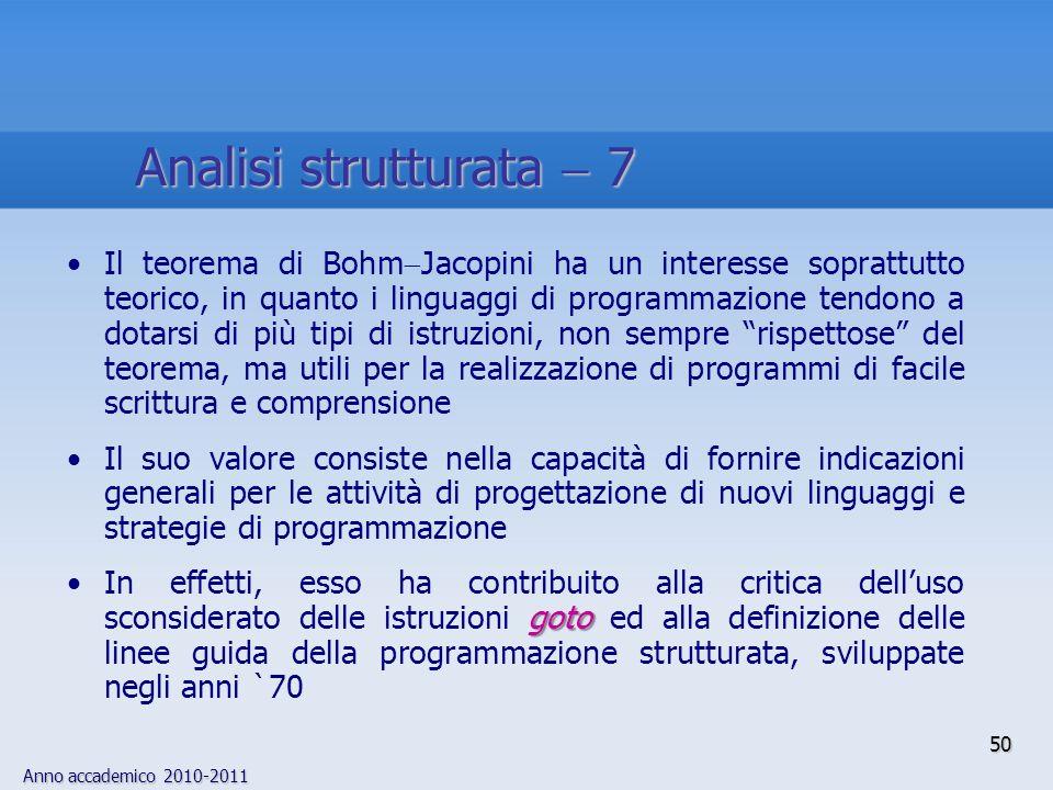 Anno accademico 2010-2011 Il teorema di Bohm Jacopini ha un interesse soprattutto teorico, in quanto i linguaggi di programmazione tendono a dotarsi d