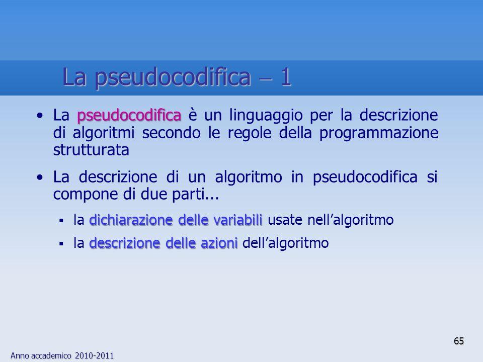 Anno accademico 2010-2011 pseudocodificaLa pseudocodifica è un linguaggio per la descrizione di algoritmi secondo le regole della programmazione strut