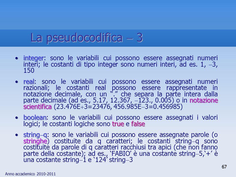Anno accademico 2010-2011 integerinteger: sono le variabili cui possono essere assegnati numeri interi; le costanti di tipo integer sono numeri interi