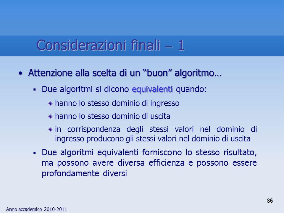 Anno accademico 2010-2011 Attenzione alla scelta di un buon algoritmo…Attenzione alla scelta di un buon algoritmo… equivalenti Due algoritmi si dicono