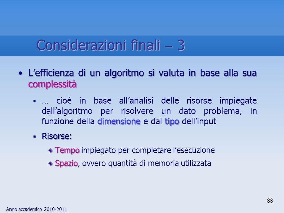 Anno accademico 2010-2011 Lefficienza di un algoritmo si valuta in base alla sua complessitàLefficienza di un algoritmo si valuta in base alla sua com