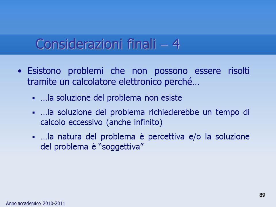 Anno accademico 2010-2011 Esistono problemi che non possono essere risolti tramite un calcolatore elettronico perché… …la soluzione del problema non e