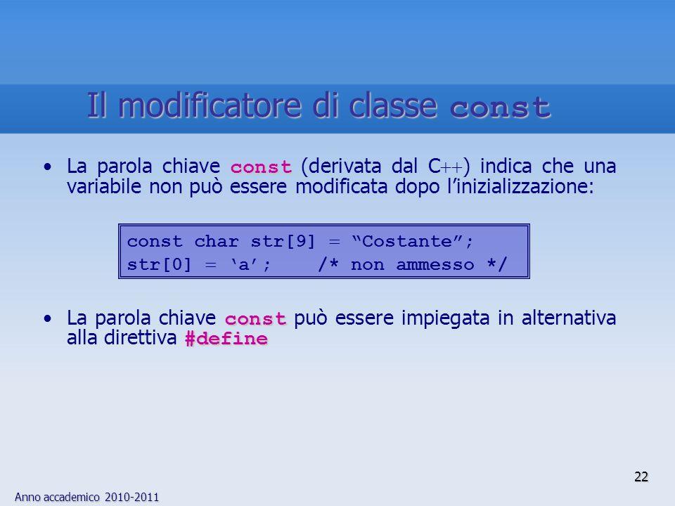 Anno accademico 2010-2011 constLa parola chiave const (derivata dal C ) indica che una variabile non può essere modificata dopo linizializzazione: con