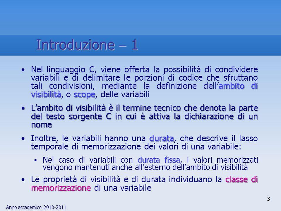 Anno accademico 2010-2011 ambito di visibilitàscopeNel linguaggio C, viene offerta la possibilità di condividere variabili e di delimitare le porzioni