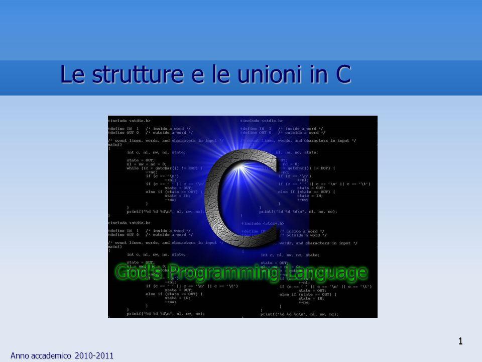Anno accademico 2010-2011 1 Le strutture e le unioni in C