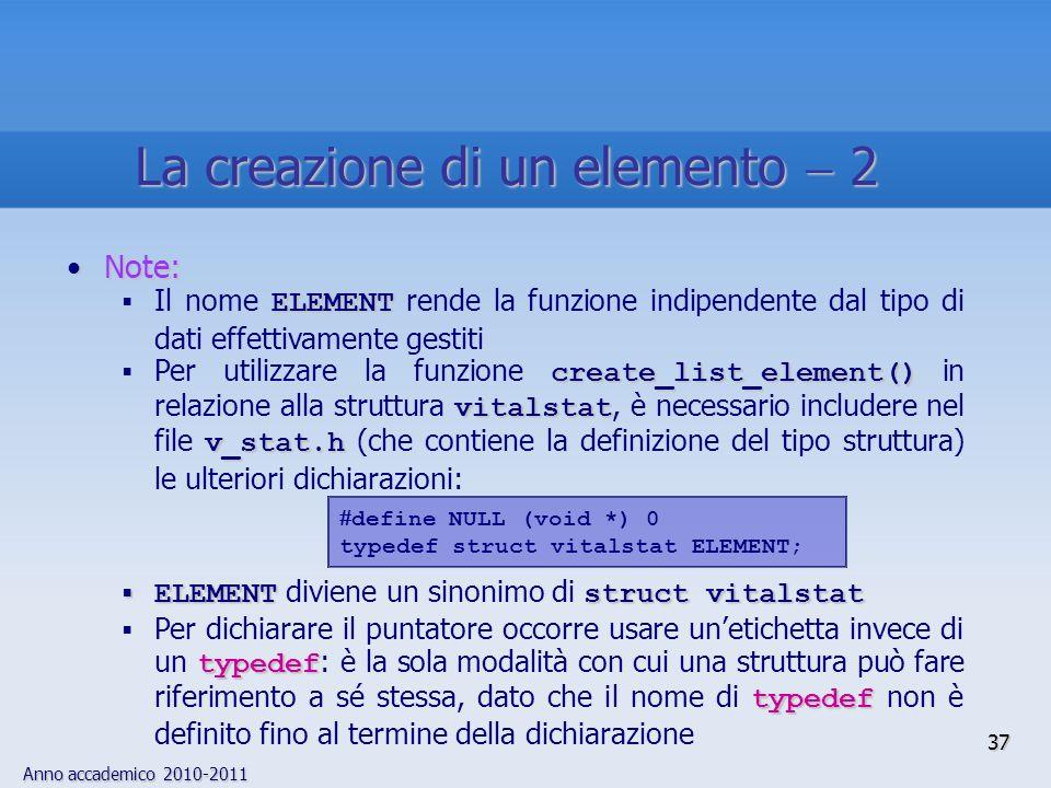Anno accademico 2010-2011 37 La creazione di un elemento 2 Note:Note: ELEMENT Il nome ELEMENT rende la funzione indipendente dal tipo di dati effettiv