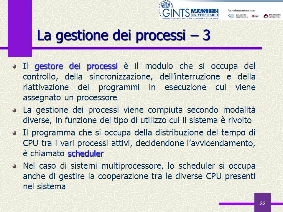 33 gestore dei processi Il gestore dei processi è il modulo che si occupa del controllo, della sincronizzazione, dellinterruzione e della riattivazion