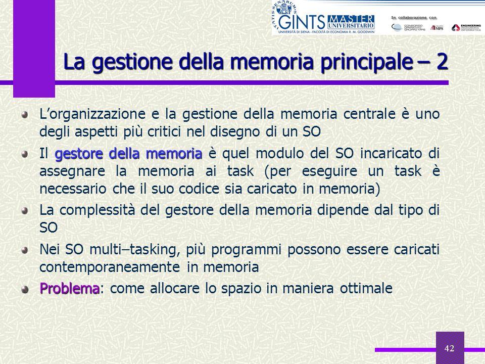 42 Lorganizzazione e la gestione della memoria centrale è uno degli aspetti più critici nel disegno di un SO gestore della memoria Il gestore della me