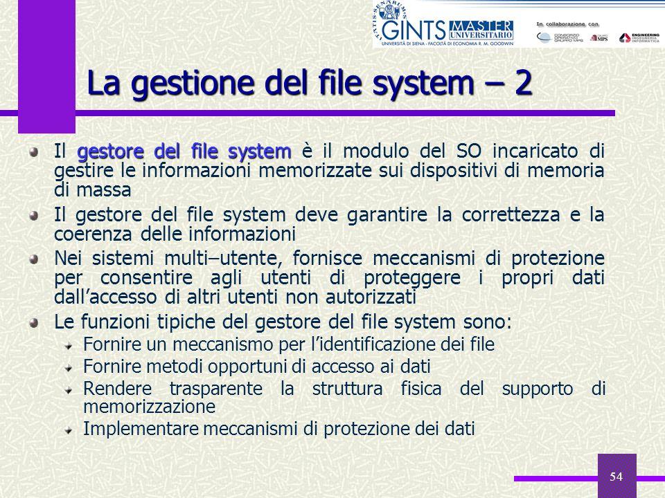 54 gestore del file system Il gestore del file system è il modulo del SO incaricato di gestire le informazioni memorizzate sui dispositivi di memoria