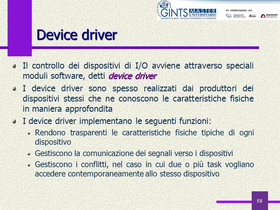 58 Device driver device driver Il controllo dei dispositivi di I/O avviene attraverso speciali moduli software, detti device driver I device driver so