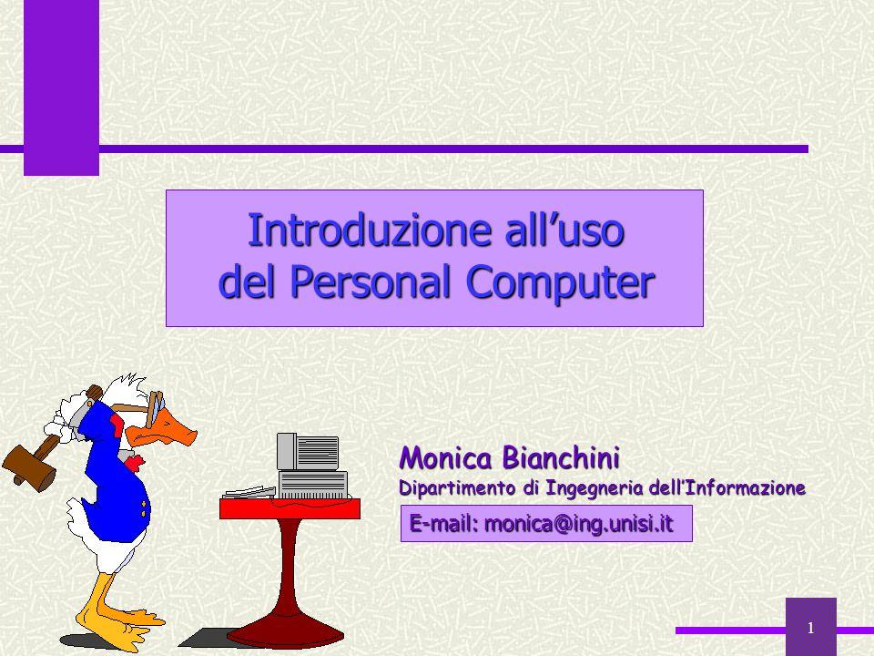 1 Introduzione alluso del Personal Computer Monica Bianchini Dipartimento di Ingegneria dellInformazione E-mail: monica@ing.unisi.it