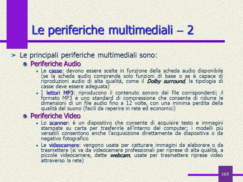105 Le periferiche multimediali 2 Le principali periferiche multimediali sono: Periferiche Audio casse Dolby surround Le casse: devono essere scelte i