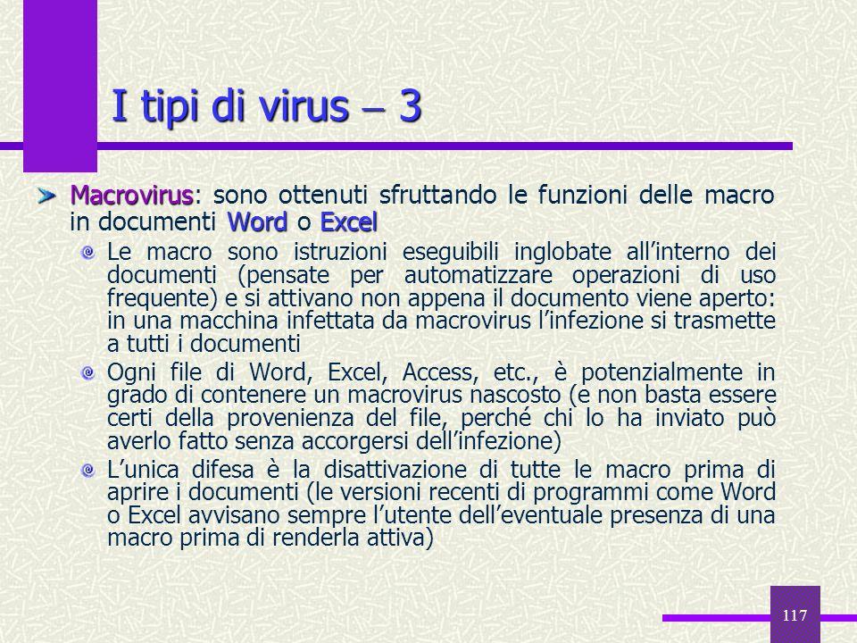 117 I tipi di virus 3 Macrovirus WordExcel Macrovirus: sono ottenuti sfruttando le funzioni delle macro in documenti Word o Excel Le macro sono istruz