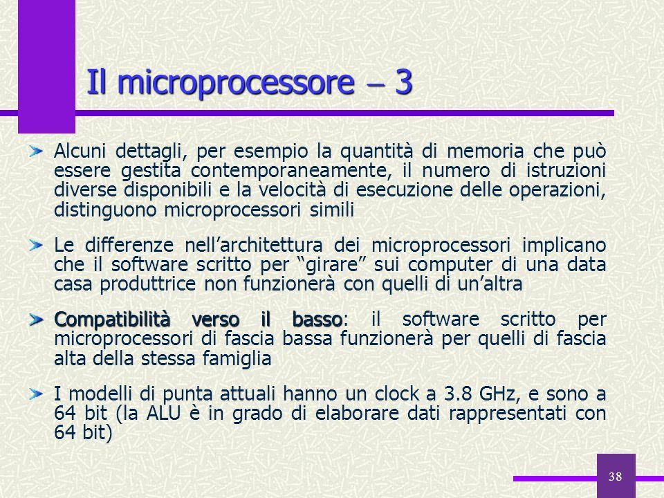 38 Il microprocessore 3 Alcuni dettagli, per esempio la quantità di memoria che può essere gestita contemporaneamente, il numero di istruzioni diverse