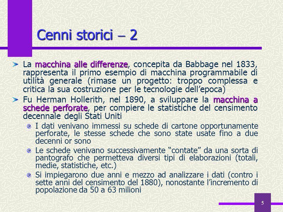 5 Cenni storici 2 macchina alle differenze La macchina alle differenze, concepita da Babbage nel 1833, rappresenta il primo esempio di macchina progra