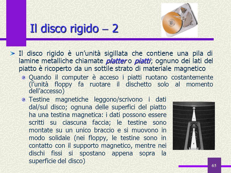 65 Il disco rigido 2 Testine magnetiche leggono/scrivono i dati dal/sul disco; ognuna delle superfici del piatto ha una testina magnetica: i dati poss