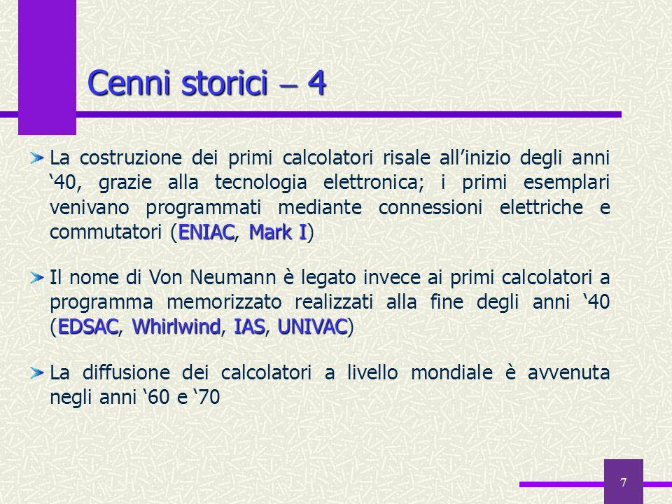 7 Cenni storici 4 ENIAC Mark I La costruzione dei primi calcolatori risale allinizio degli anni 40, grazie alla tecnologia elettronica; i primi esempl