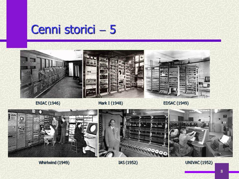 8 Cenni storici 5 EDSAC (1949) ENIAC (1946) Mark I (1948) UNIVAC (1952) Whirlwind (1949) IAS (1952)
