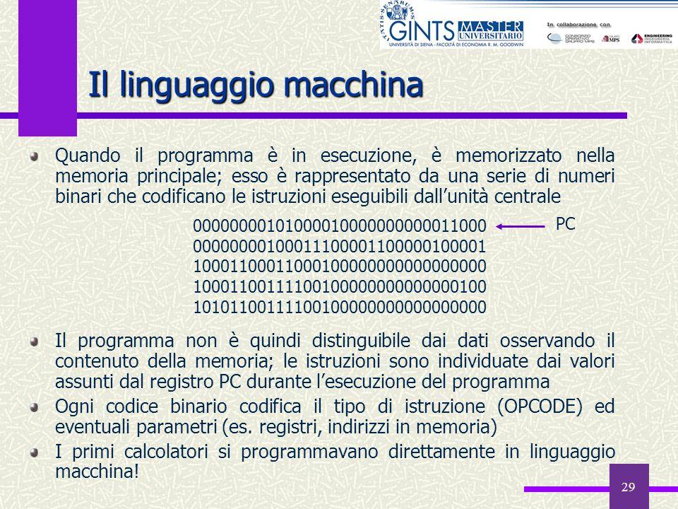 29 Il linguaggio macchina Quando il programma è in esecuzione, è memorizzato nella memoria principale; esso è rappresentato da una serie di numeri bin