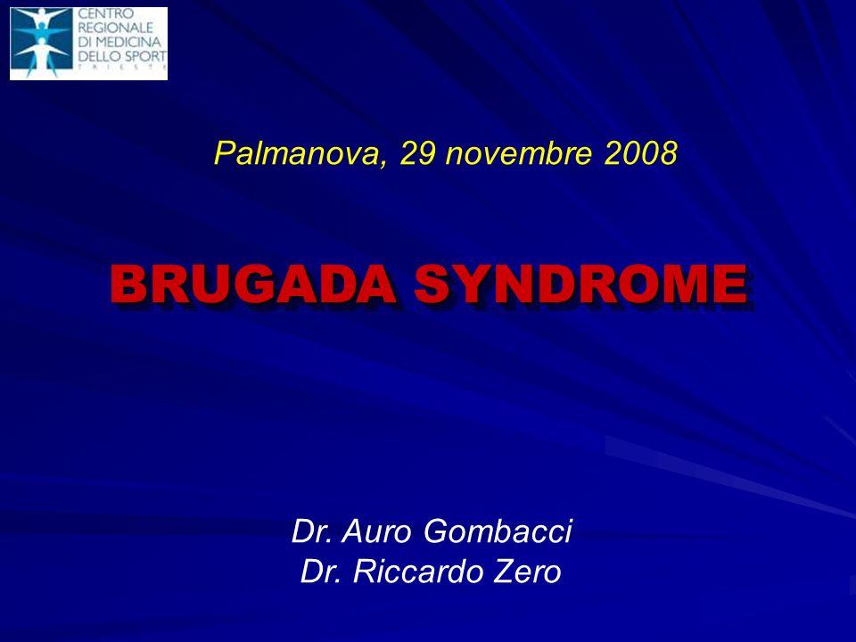 BRUGADA SYNDROME Dr. Auro Gombacci Dr. Riccardo Zero Palmanova, 29 novembre 2008