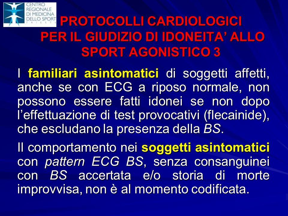 PROTOCOLLI CARDIOLOGICI PER IL GIUDIZIO DI IDONEITA ALLO SPORT AGONISTICO 3 I familiari asintomatici di soggetti affetti, anche se con ECG a riposo no