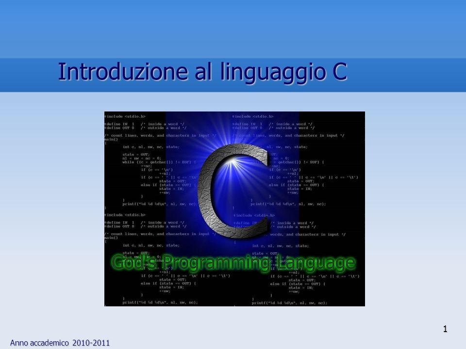 Anno accademico 2010-2011 1 Introduzione al linguaggio C