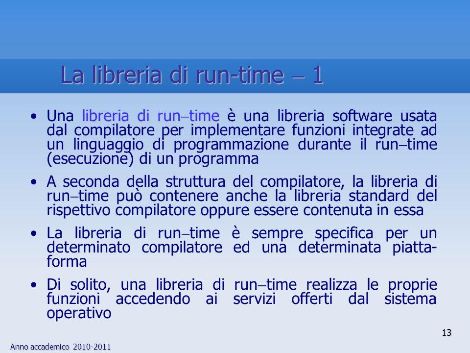 Anno accademico 2010-2011 libreria di run timeUna libreria di run time è una libreria software usata dal compilatore per implementare funzioni integra