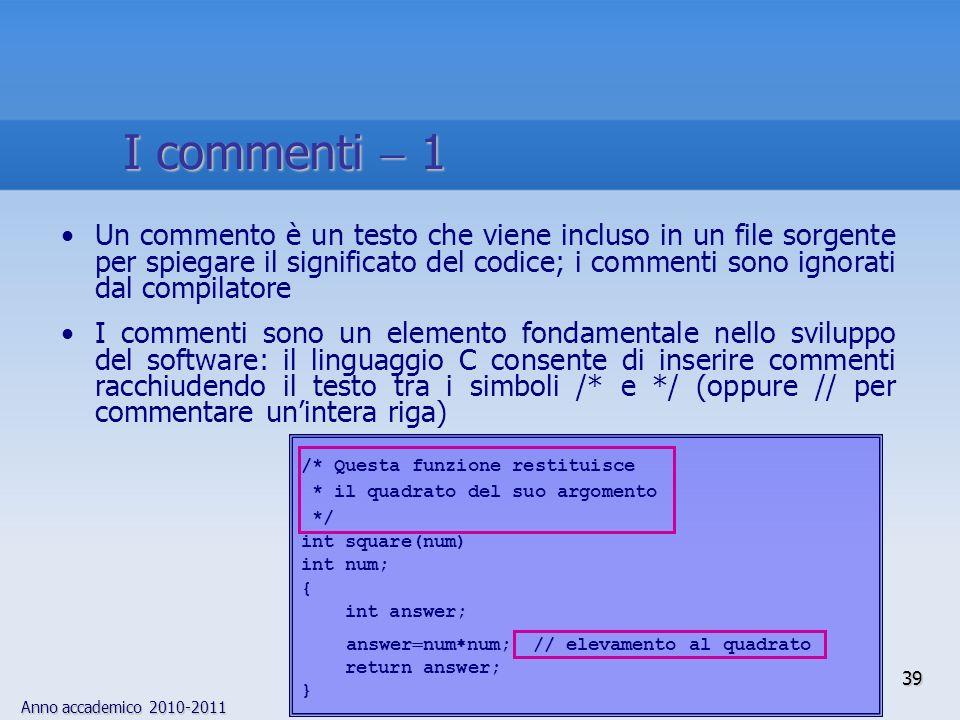 Anno accademico 2010-2011 Un commento è un testo che viene incluso in un file sorgente per spiegare il significato del codice; i commenti sono ignorat