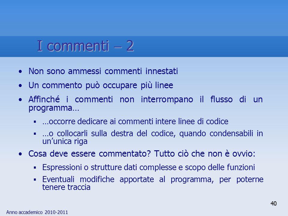 Anno accademico 2010-2011 Non sono ammessi commenti innestati Un commento può occupare più linee Affinché i commenti non interrompano il flusso di un