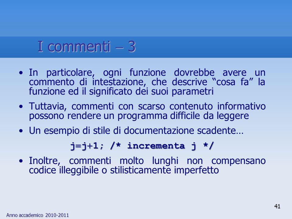 Anno accademico 2010-2011 In particolare, ogni funzione dovrebbe avere un commento di intestazione, che descrive cosa fa la funzione ed il significato