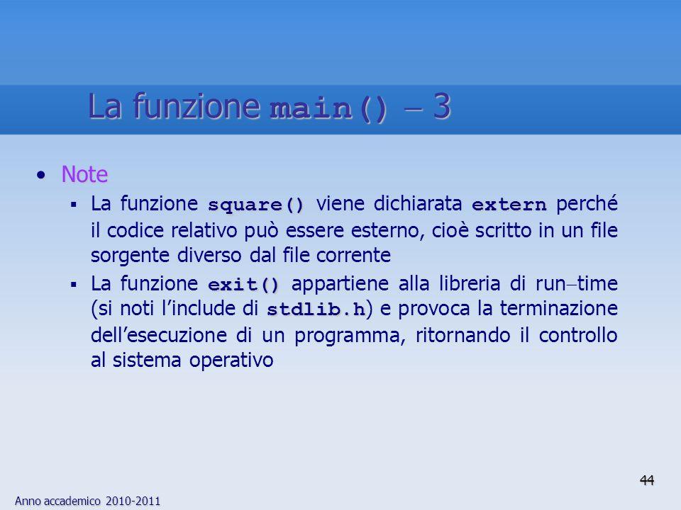 Anno accademico 2010-2011 NoteNote square() extern La funzione square() viene dichiarata extern perché il codice relativo può essere esterno, cioè scr